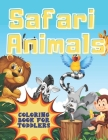 Safari Coloring Book for Toddlers: First Coloring Book for Toddler - Colouring Book for Kids Ages 2-5 - Cute and Simply Pictures with Baby Animals Cover Image