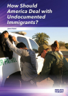 How Should America Deal with Undocumented Immigrants? (Issues Today) Cover Image