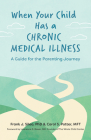 When Your Child Has a Chronic Medical Illness: A Guide for the Parenting Journey Cover Image