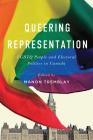 Queering Representation: LGBTQ People and Electoral Politics in Canada Cover Image