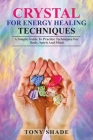 Crystal for energy healing techniques: A simple guide to practice techniques for body, spirit and mind Cover Image