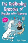 The Spellbinding Episodes of Phoebe and Her Unicorn Cover Image