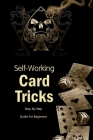 Self-Working Card Tricks: Step-By-Step Guide For Beginners: Become a Magician Cover Image