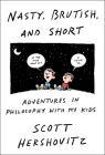 Nasty, Brutish, and Short: Adventures in Philosophy with Kids Cover Image