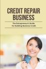 Credit Repair Business: The Entrepreneur's Guide For Building Business Credit: Business Credit Cover Image