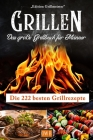 Grillen: Das große Grillbuch für Männer: Die 222 besten Grillrezepte Cover Image