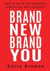 Brand New Brand You: How to build and maintain reputation and relevance Cover Image