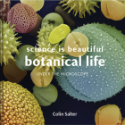 Science Is Beautiful: Botanical Life: Under the Microscope Cover Image