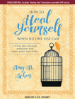 How to Heal Yourself When No One Else Can: A Total Self-Healing Approach for Mind, Body, and Spirit Cover Image