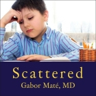 Scattered Lib/E: How Attention Deficit Disorder Originates and What You Can Do about It Cover Image