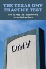 The Texas DMV Practice Test: How To Pass The Texas Driver'S License Written Exam: Tips For Driving Test Nerves Cover Image
