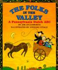 The Folks in the Valley: A Pennsylvania Dutch ABC Cover Image