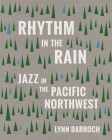 Rhythm in the Rain: Jazz in the Pacific Northwest Cover Image