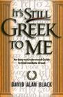 It's Still Greek to Me: An Easy-To-Understand Guide to Intermediate Greek Cover Image