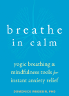 Breathe in Calm: Yogic Breathing and Mindfulness Tools for Instant Anxiety Relief Cover Image