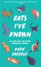 Cats I've Known: On Love, Loss, and Being Graciously Ignored Cover Image