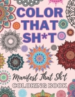 Color That Sh*t, Manifest That Shit: Adult Coloring Book, Geometric Mandala Patterns Cover Image