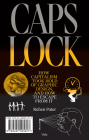 Caps Lock: How Capitalism Took Hold of Graphic Design, and How to Escape from It Cover Image