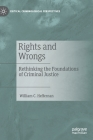 Rights and Wrongs: Rethinking the Foundations of Criminal Justice (Critical Criminological Perspectives) Cover Image