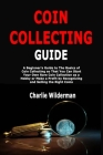 Coin Collecting Guide: A Beginner's Guide to The Basics of Coin Collecting so That You Can Start Your Own Rare Coin Collection as a Hobby or Cover Image