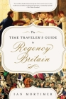 The Time Traveler's Guide to Regency Britain: A Handbook for Visitors to 1789–1830 Cover Image