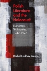 Polish Literature and the Holocaust: Eyewitness Testimonies, 1942–1947 Cover Image