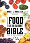 The Food Dehydrating Bible: Grow it. Dry it. Enjoy it! Cover Image