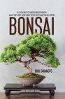 Bonsai: All You Need To Know About Bonsai: What They Are, How Many Types Exist And Their History Cover Image