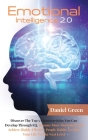 Emotional Intelligence 2.0: Discover The Top 5 Characteristics You Can Develop Through EQ. Become More Motivated And Achieve Highly Effective Peop Cover Image