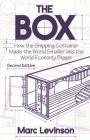 The Box: How the Shipping Container Made the World Smaller and the World Economy Bigger - Second Edition with a New Chapter by Cover Image
