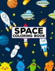 Space Coloring Book: Fun Activity Outer Space Coloring Pages for Adults, Toddlers, Preschoolers, and Kids - 8.5x11 Inches Fun and Education Cover Image