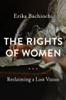 The Rights of Women: Reclaiming a Lost Vision (Catholic Ideas for a Secular World) Cover Image