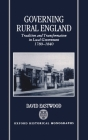 Governing Rural England: Tradition and Transformation in Local Government 1780-1840 (Oxford Historical Monographs) Cover Image