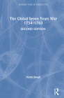 The Global Seven Years War 1754-1763: Britain and France in a Great Power Contest (Modern Wars in Perspective) Cover Image