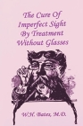 The Cure of Imperfect Sight by Treatment Without Glasses Cover Image