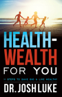 Health-Wealth for You: 11 Steps to Save Big & Live Healthy Cover Image