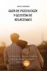 Guía de Psicología y Gestión de las Relaciones - A Guide to Psychology and Relationship Management: Introducción a la Psicología, Inteligencia Emocion Cover Image