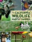 The California Wildlife Habitat Garden: How to Attract Bees, Butterflies, Birds, and Other Animals Cover Image