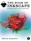 The Book of Inkscape: The Definitive Guide to the Free Graphics Editor Cover Image
