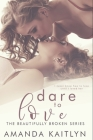 Dare To Love: Large Print Edition (Beautifully Broken #4) Cover Image