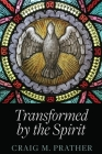 Transformed by the Spirit: A Modern Journey into Spiritual Formation Cover Image