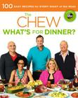 The Chew: What's for Dinner?: 100 Easy Recipes for Every Night of the Week Cover Image
