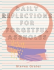 Daily Reflections For Forgetful Assholes: : Practice Gratitude & Daily Reflection - Gratitude-Adult-Flower-Elements-trim-size-8.5-x-11-bleed-110-pages Cover Image