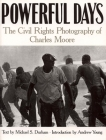 Powerful Days: Civil Rights Photography of Charles Moore Cover Image