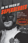 On the Origin of Superheroes: From the Big Bang to Action Comics No. 1 Cover Image