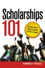 Scholarships 101: The Real-World Guide to Getting Cash for College Cover Image