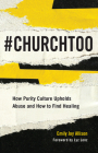 #Churchtoo: How Purity Culture Upholds Abuse and How to Find Healing Cover Image