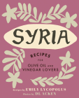 Syria: Recipes for Olive Oil and Vinegar Lovers Cover Image