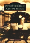 Detroit's Michigan Central Station Cover Image