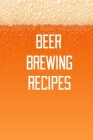 Beer Brewing Recipes: Home Beer Brewing Recipe and Logbook Cover Image